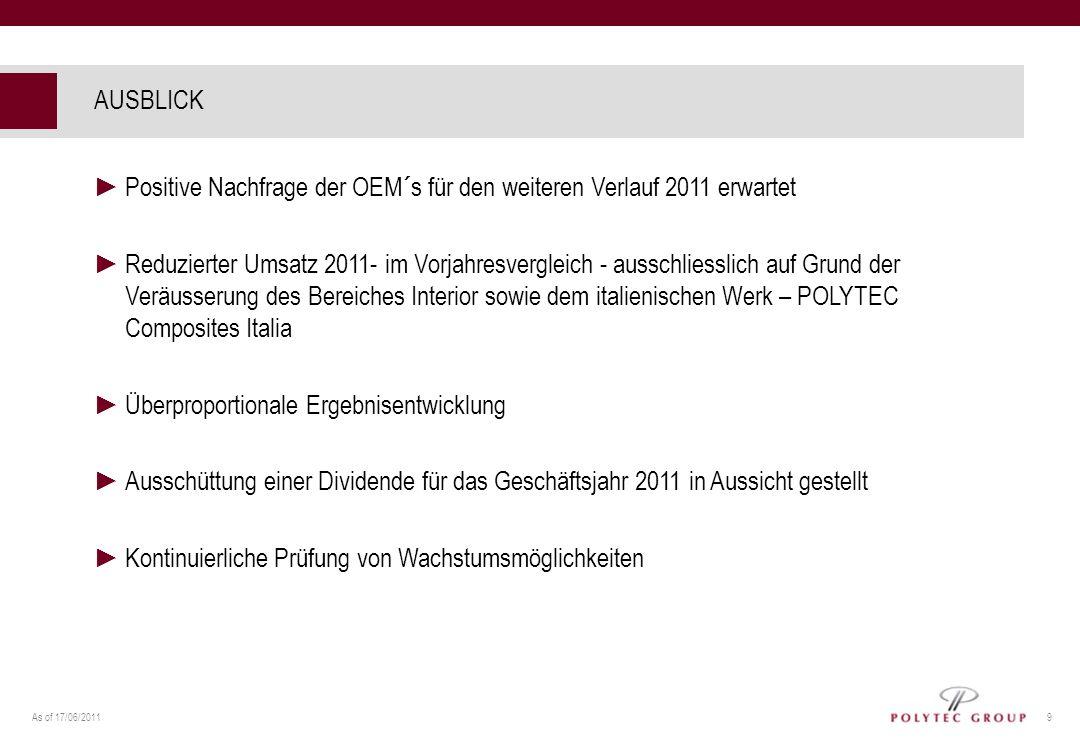 As of 17/06/2011 9 AUSBLICK Positive Nachfrage der OEM´s für den weiteren Verlauf 2011 erwartet Reduzierter Umsatz 2011- im Vorjahresvergleich - aussc