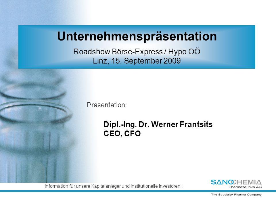 Information für unsere Kapitalanleger und Institutionelle Investoren : Präsentation: Dipl.-Ing. Dr. Werner Frantsits CEO, CFO Unternehmenspräsentation