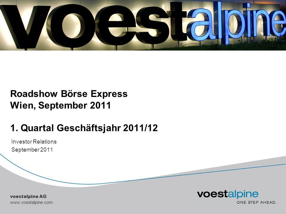 voestalpine AG www.voestalpine.com Roadshow Börse Express Wien, September 2011 1. Quartal Geschäftsjahr 2011/12 Investor Relations September 2011
