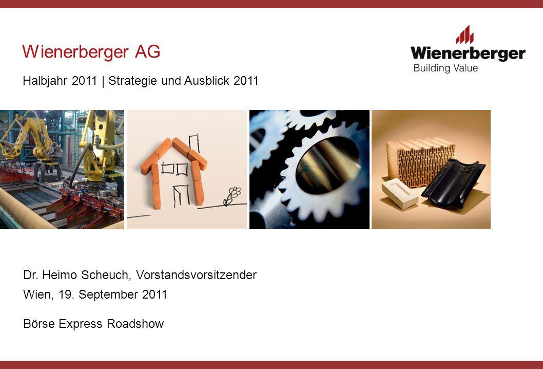 Wienerberger AG Dr. Heimo Scheuch, Vorstandsvorsitzender Wien, 19. September 2011 Börse Express Roadshow Halbjahr 2011 | Strategie und Ausblick 2011