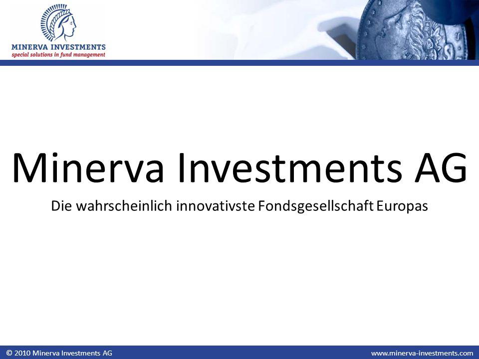 © 2010 Minerva Investments AGwww.minerva-investments.com Minerva Investments AG Die wahrscheinlich innovativste Fondsgesellschaft Europas