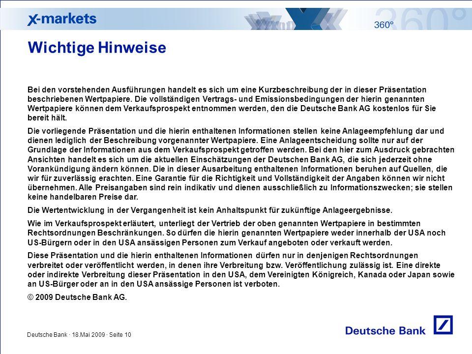 Deutsche Bank · 18.Mai 2009 · Seite 10 Bei den vorstehenden Ausführungen handelt es sich um eine Kurzbeschreibung der in dieser Präsentation beschrieb