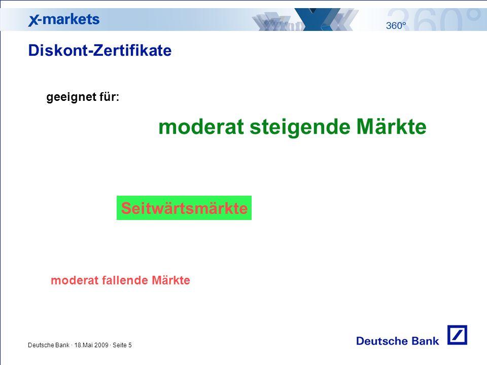 Deutsche Bank · 18.Mai 2009 · Seite 5 Diskont-Zertifikate geeignet für: moderat steigende Märkte Seitwärtsmärkte moderat fallende Märkte