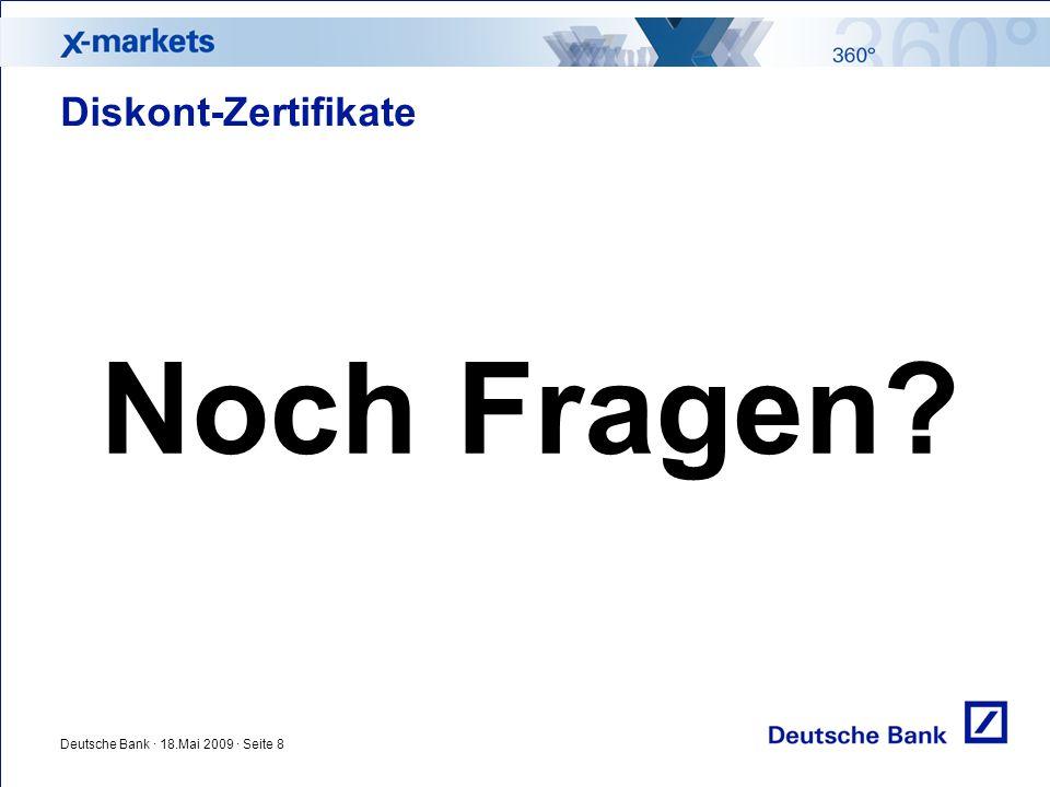 Deutsche Bank · 18.Mai 2009 · Seite 8 Diskont-Zertifikate Noch Fragen?