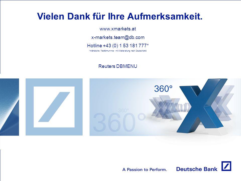 Vielen Dank für Ihre Aufmerksamkeit. www.xmarkets.at x-markets.team@db.com Hotline +43 (0) 1 53 181 777* *Inländische Telefonnummer mit Weiterleitung