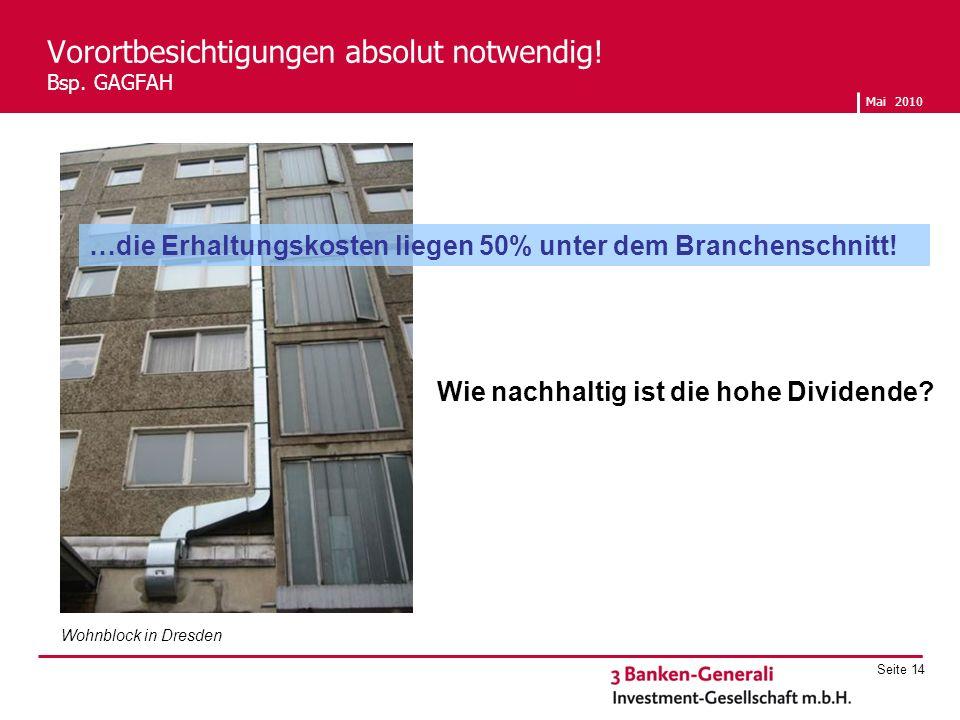 Mai 2010 Seite 14 Vorortbesichtigungen absolut notwendig! Bsp. GAGFAH …die Erhaltungskosten liegen 50% unter dem Branchenschnitt! Wohnblock in Dresden