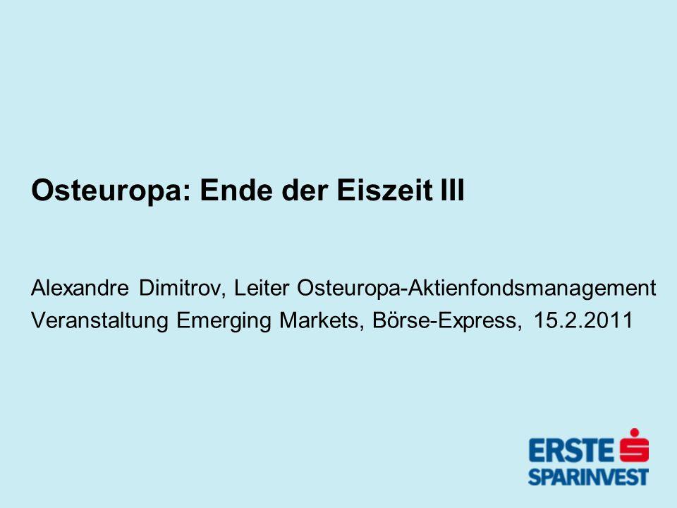 Osteuropa: Ende der Eiszeit III Alexandre Dimitrov, Leiter Osteuropa-Aktienfondsmanagement Veranstaltung Emerging Markets, Börse-Express, 15.2.2011