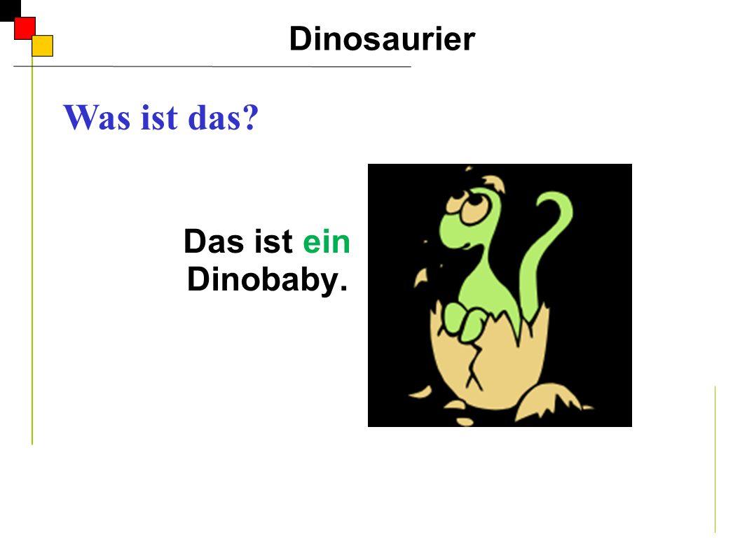 Das ist ein Dinobaby. Dinosaurier A Was ist das?