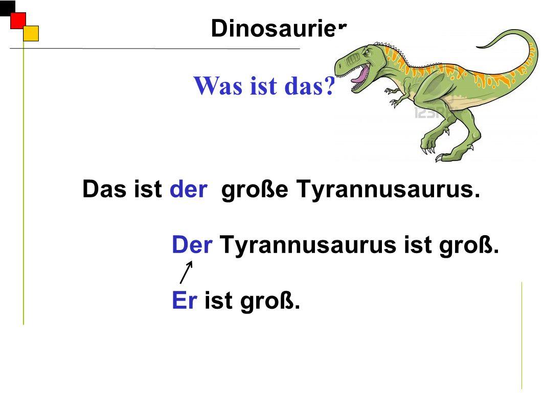 Das ist der große Tyrannusaurus. Der Tyrannusaurus ist groß. Er ist groß. Dinosaurier A Was ist das? Er