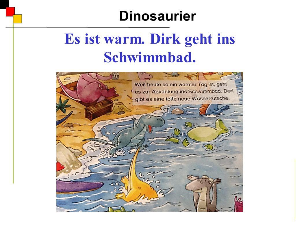 Dinosaurier A Es ist warm. Dirk geht ins Schwimmbad. Er