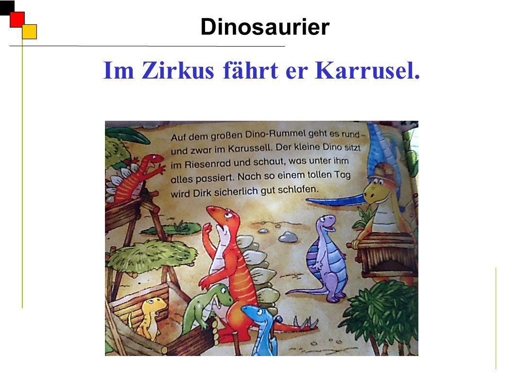 Dinosaurier A Im Zirkus fährt er Karrusel. Er