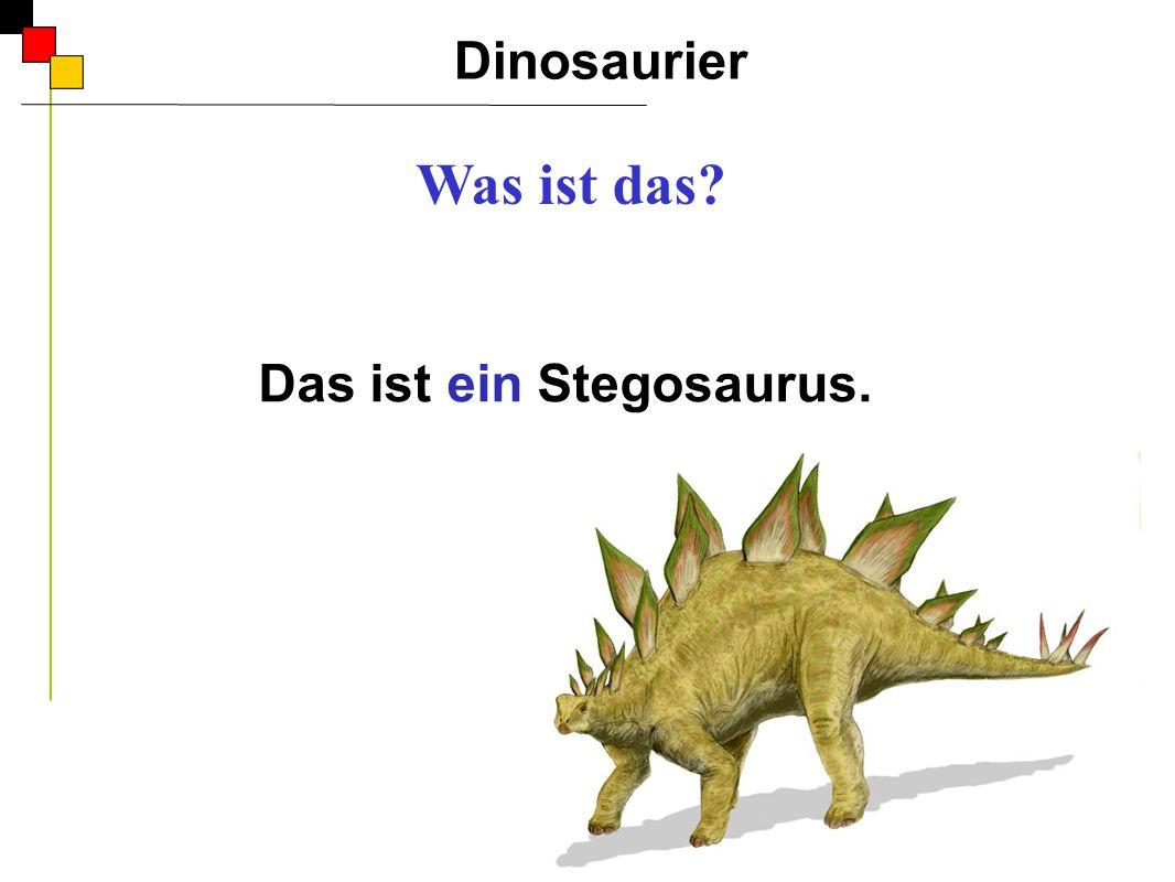 Das ist ein Stegosaurus. Dinosaurier A Was ist das?