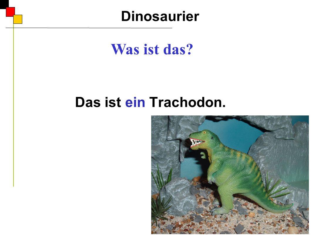 Das ist ein Trachodon. Dinosaurier A Was ist das?