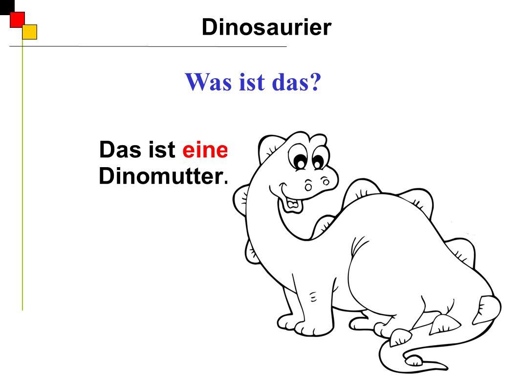 Das ist eine Dinomutter. Dinosaurier A Was ist das?