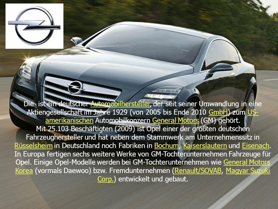 Die ist ein deutscher Automobilhersteller, der seit seiner Umwandlung in eine Aktiengesellschaft im Jahre 1929 (von 2005 bis Ende 2010 GmbH) zum US- a
