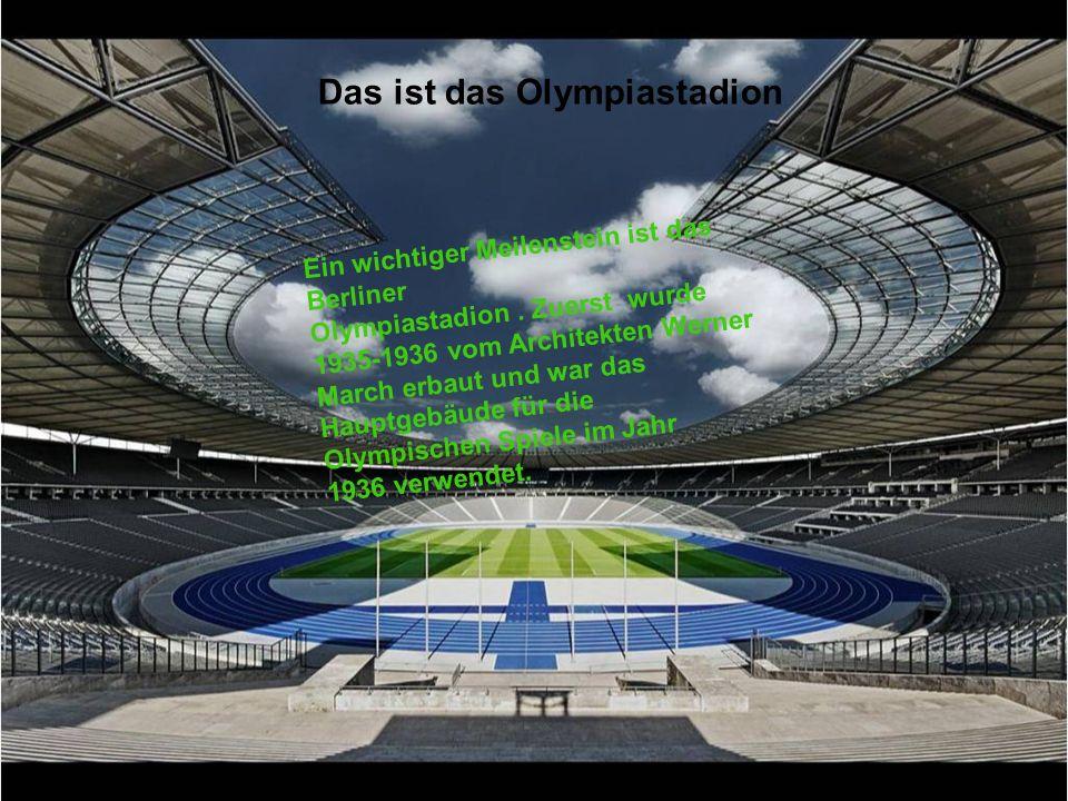 Das ist das Olympiastadion Ein wichtiger Meilenstein ist das Berliner Olympiastadion. Zuerst wurde 1935-1936 vom Architekten Werner March erbaut und w