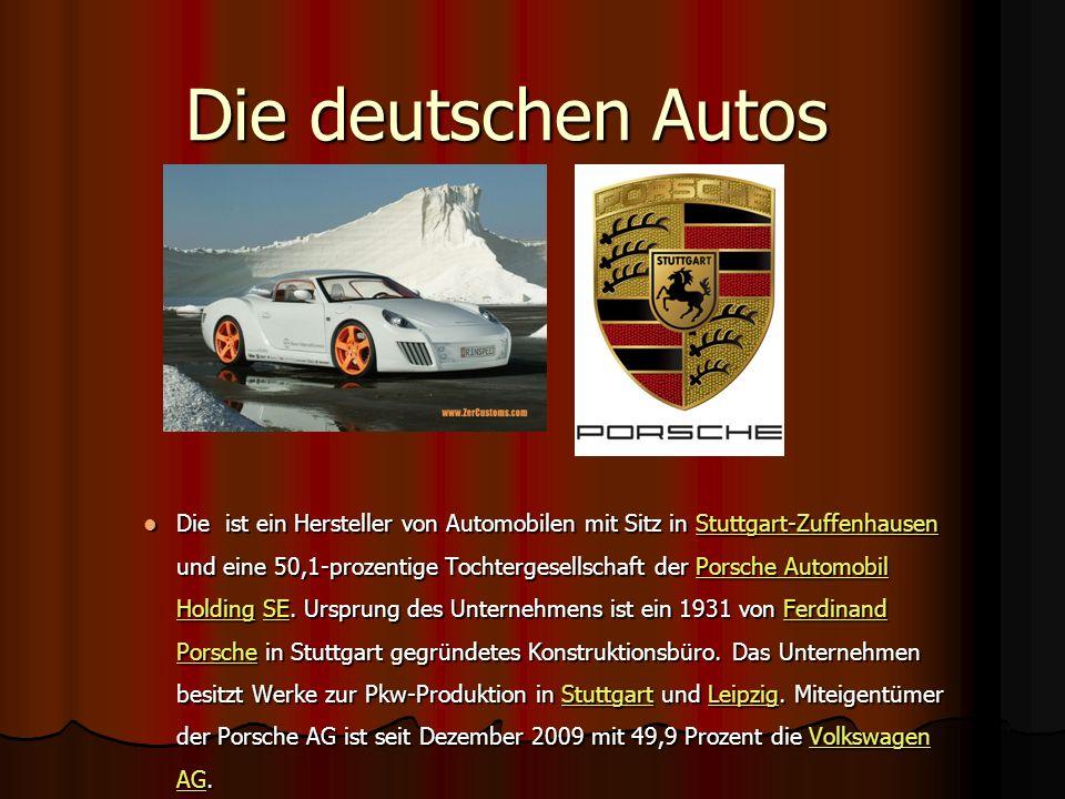 Die deutschen Autos Die ist ein Hersteller von Automobilen mit Sitz in Stuttgart-Zuffenhausen und eine 50,1-prozentige Tochtergesellschaft der Porsche