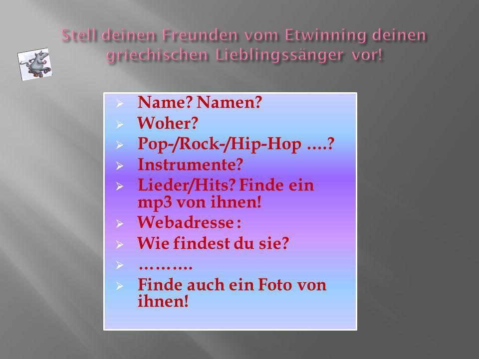 Name? Namen? Woher? Pop-/Rock-/Hip-Hop ….? Instrumente? Lieder/Hits? Finde ein mp3 von ihnen! Webadresse : Wie findest du sie? ………. Finde auch ein Fot