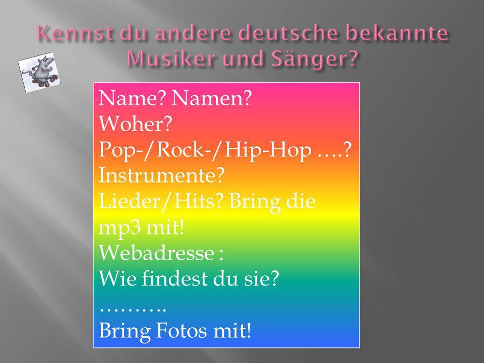 Name? Namen? Woher? Pop-/Rock-/Hip-Hop ….? Instrumente? Lieder/Hits? Bring die mp3 mit! Webadresse : Wie findest du sie? ………. Bring Fotos mit!