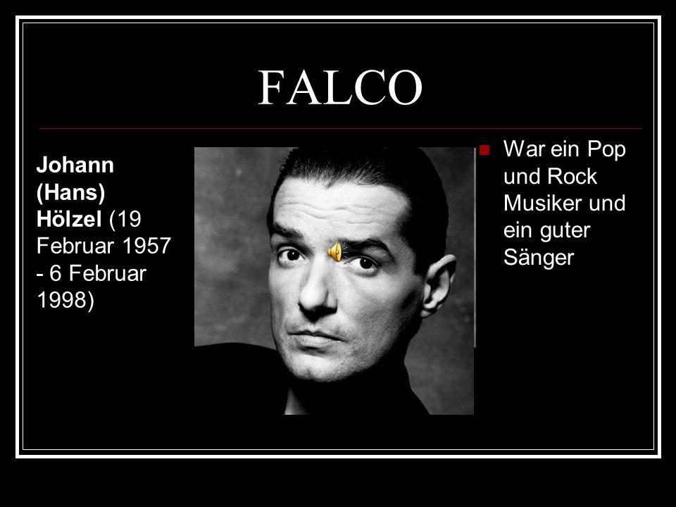 FALCO War ein Pop und Rock Musiker und ein guter Sänger Johann (Hans) Hölzel (19 Februar 1957 - 6 Februar 1998)