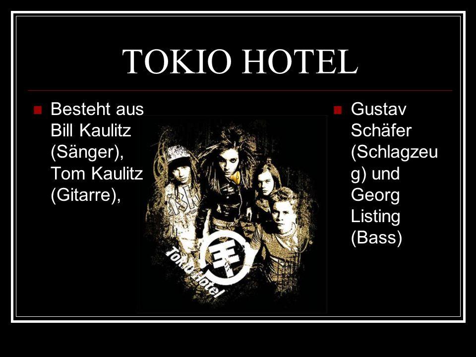 TOKIO HOTEL Besteht aus Bill Kaulitz (Sänger), Tom Kaulitz (Gitarre), Gustav Schäfer (Schlagzeu g) und Georg Listing (Bass)