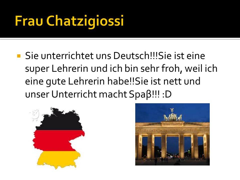 Sie unterrichtet uns Deutsch!!!Sie ist eine super Lehrerin und ich bin sehr froh, weil ich eine gute Lehrerin habe!!Sie ist nett und unser Unterricht