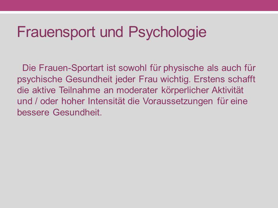 Frauensport und Psychologie Die Frauen-Sportart ist sowohl für physische als auch für psychische Gesundheit jeder Frau wichtig. Erstens schafft die ak