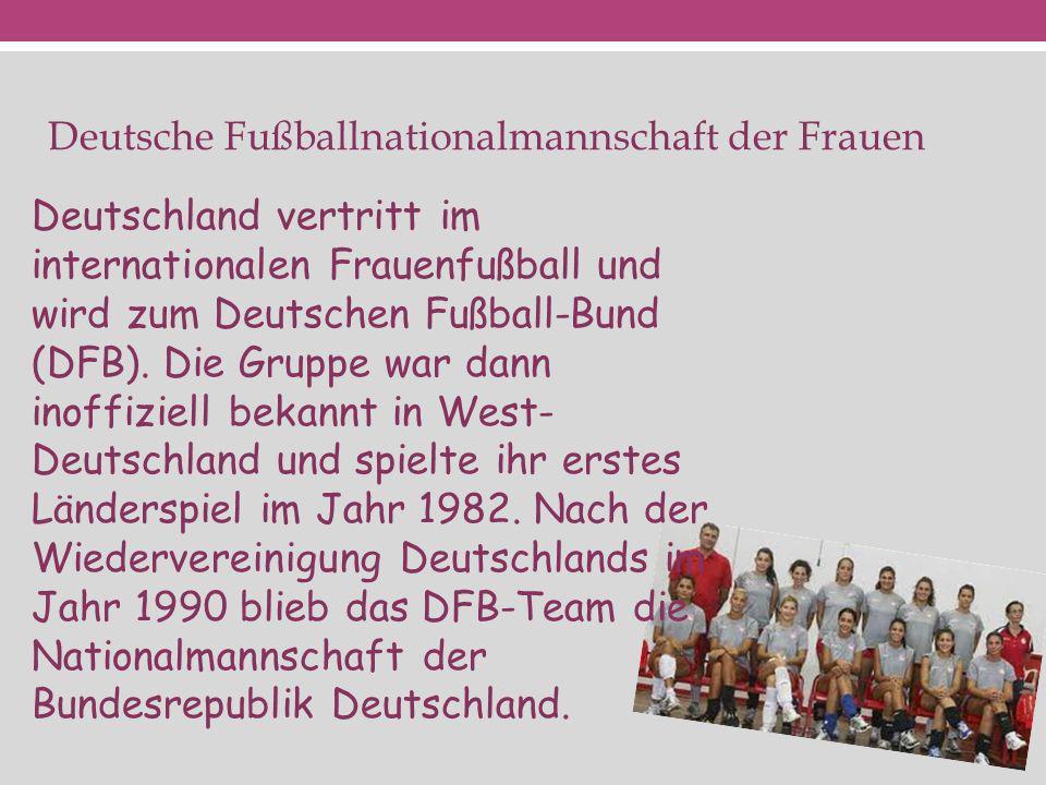 Deutsche Fußballnationalmannschaft der Frauen Deutschland vertritt im internationalen Frauenfußball und wird zum Deutschen Fußball-Bund (DFB). Die Gru