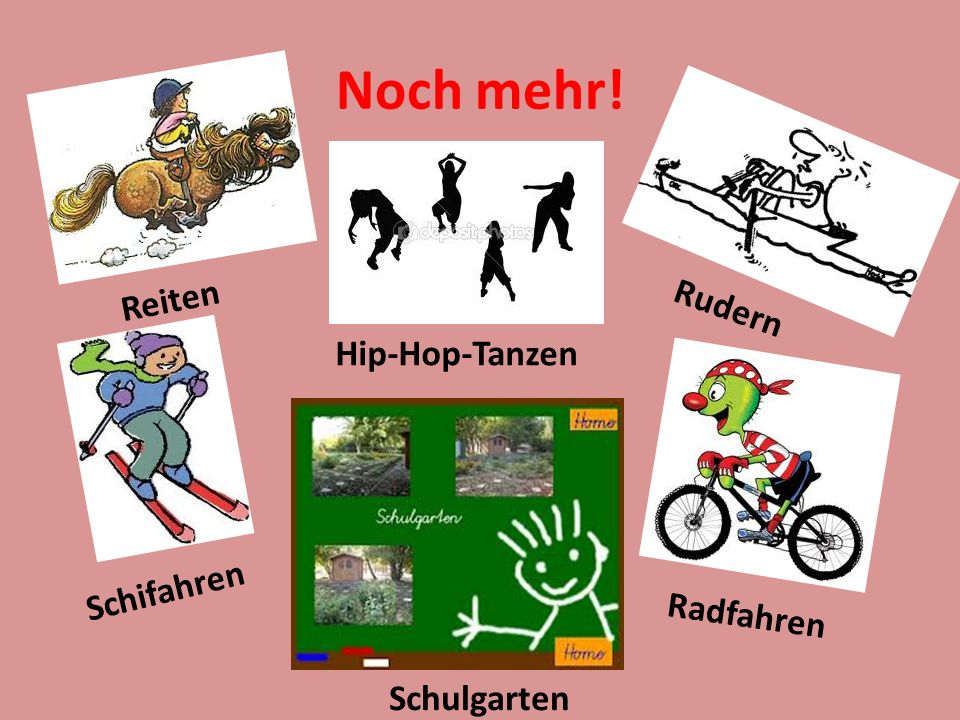 Noch mehr! Reiten Schifahren Schulgarten Radfahren Rudern Hip-Hop-Tanzen