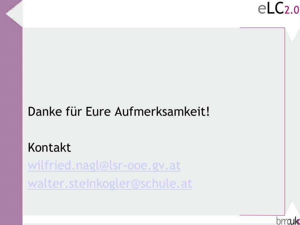 Danke für Eure Aufmerksamkeit! Kontakt wilfried.nagl@lsr-ooe.gv.at walter.steinkogler@schule.at
