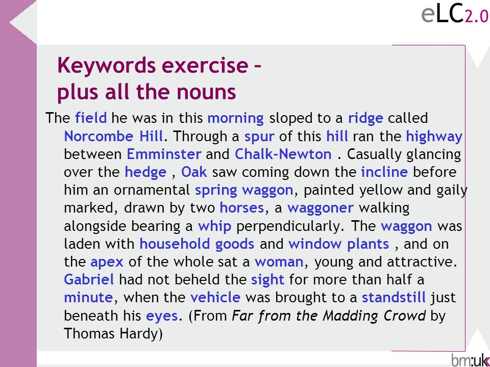 Keywords exercise – plus all the nouns The field he was in this morning sloped to a ridge called Norcombe Hill.