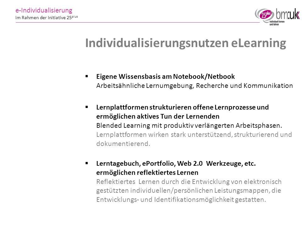 12 e-Individualisierung im Rahmen der Initiative 25 plus Individualisierungsnutzen eLearning Eigene Wissensbasis am Notebook/Netbook Arbeitsähnliche L