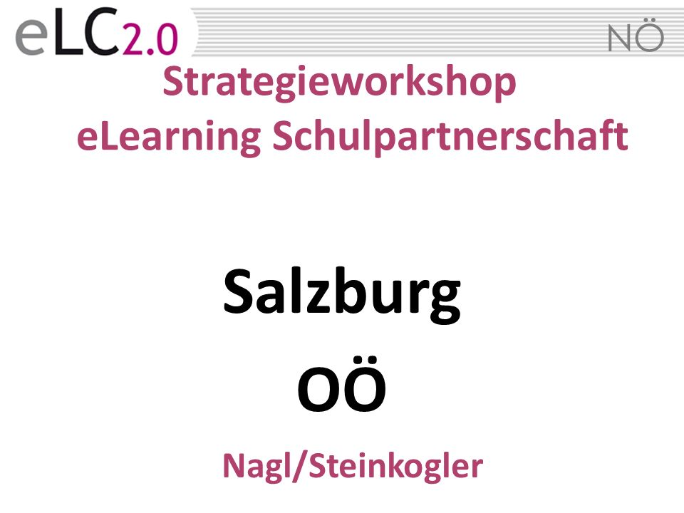 NÖ Strategieworkshop eLearning Schulpartnerschaft Salzburg OÖ Nagl/Steinkogler