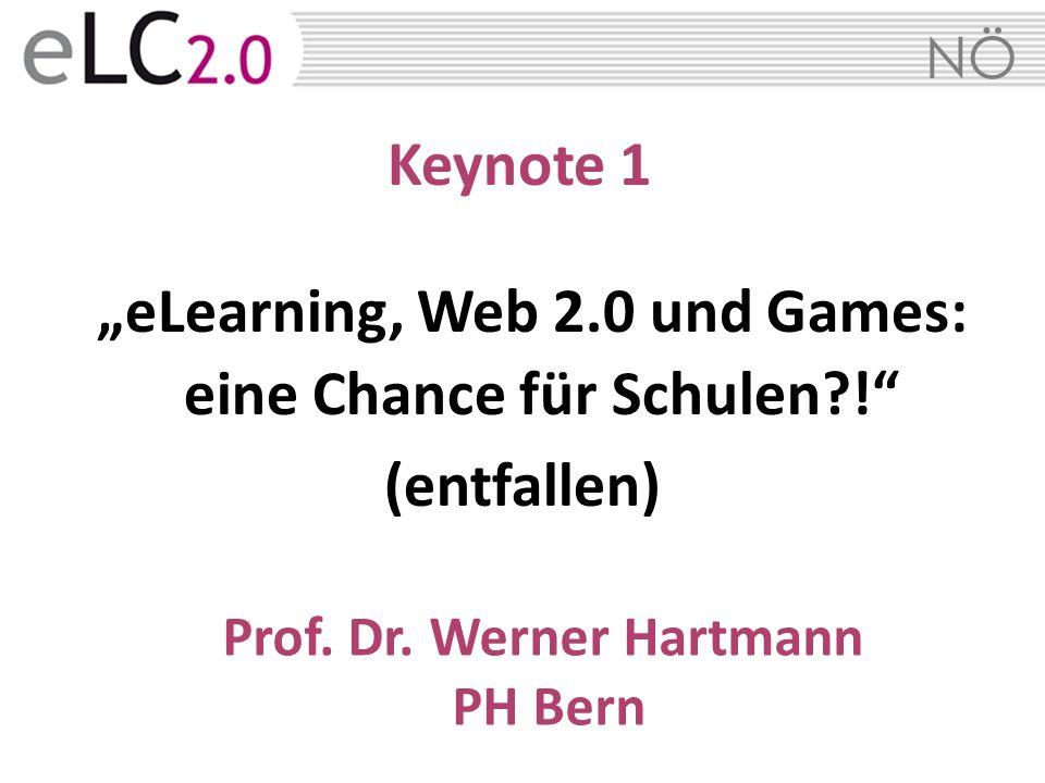 NÖ Keynote 1 eLearning, Web 2.0 und Games: eine Chance für Schulen?! (entfallen) Prof. Dr. Werner Hartmann PH Bern