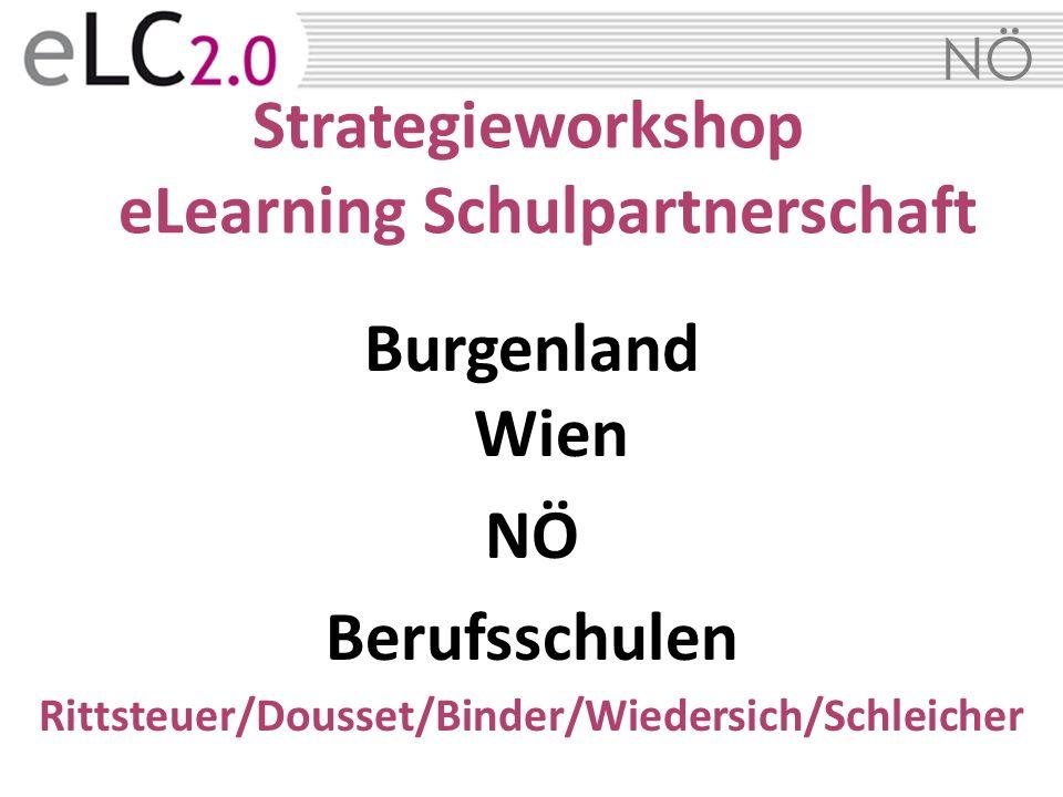 NÖ Strategieworkshop eLearning Schulpartnerschaft Burgenland Wien NÖ Berufsschulen Rittsteuer/Dousset/Binder/Wiedersich/Schleicher