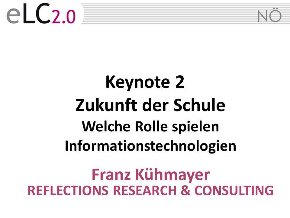 NÖ Keynote 2 Zukunft der Schule Welche Rolle spielen Informationstechnologien Franz Kühmayer REFLECTIONS RESEARCH & CONSULTING