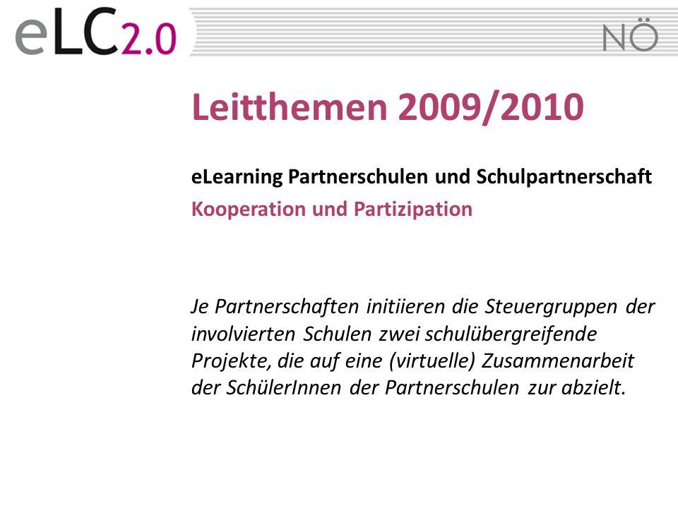 NÖ Leitthemen 2009/2010 eLearning Partnerschulen und Schulpartnerschaft Kooperation und Partizipation Je Partnerschaften initiieren die Steuergruppen