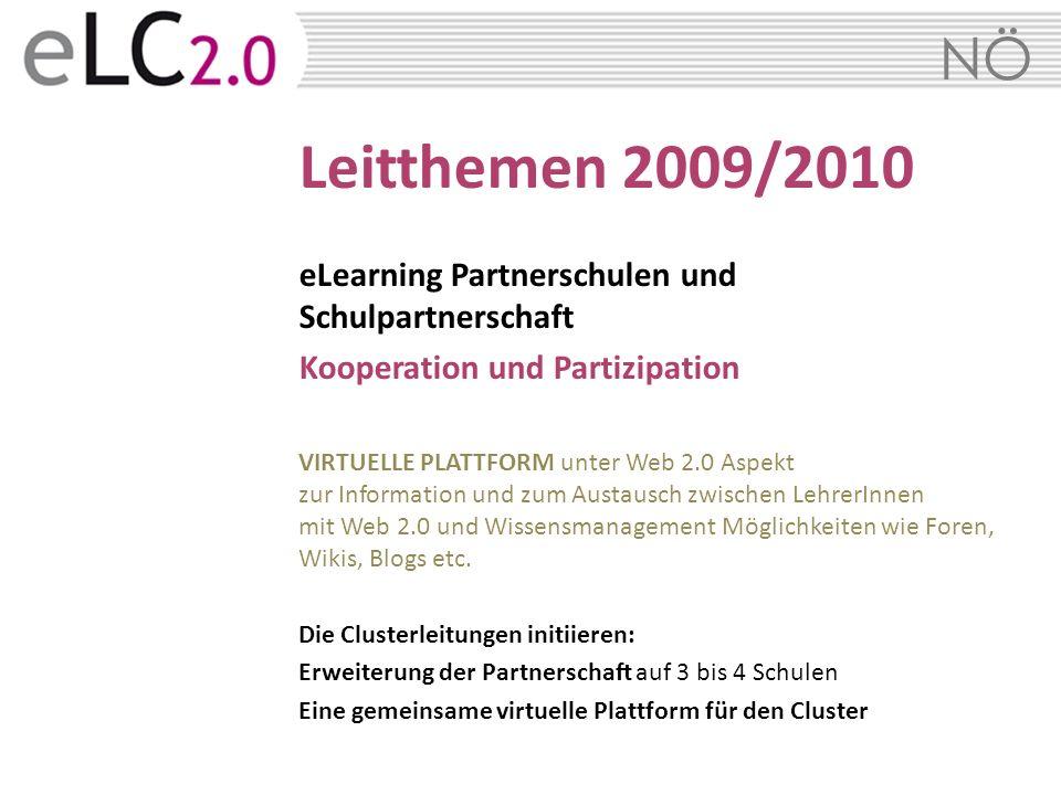 NÖ Leitthemen 2009/2010 eLearning Partnerschulen und Schulpartnerschaft Kooperation und Partizipation VIRTUELLE PLATTFORM unter Web 2.0 Aspekt zur Inf