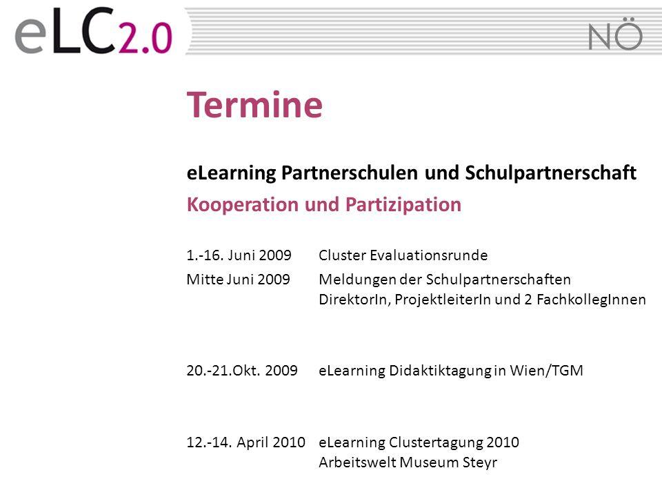 NÖ Termine eLearning Partnerschulen und Schulpartnerschaft Kooperation und Partizipation 1.-16. Juni 2009Cluster Evaluationsrunde Mitte Juni 2009 Meld
