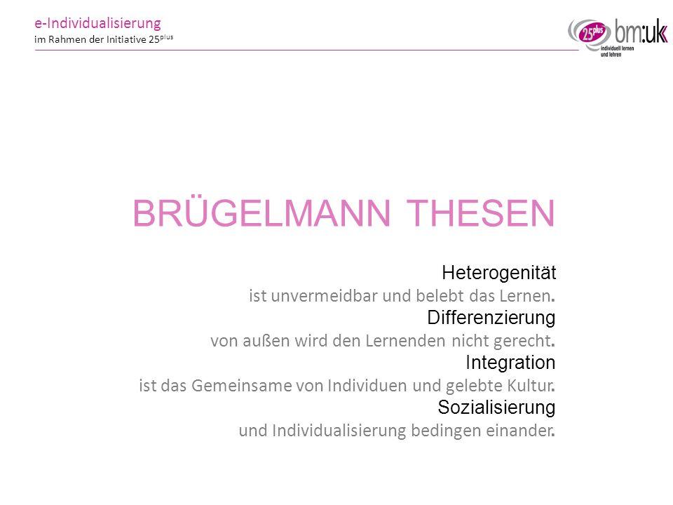 9 9 e-Individualisierung im Rahmen der Initiative 25 plus BRÜGELMANN THESEN Heterogenität. Differenzierung. Integration. Sozialisierung. ist unvermeid