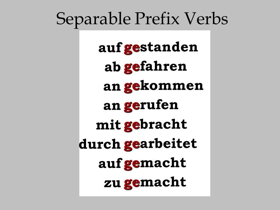Separable Prefix Verbs aufstehenabfahrenankommenanrufenmitbringendurcharbeitenaufmachenzumachenaufabananmitdurchaufzu gegegegegegegegestandenfahrenkom