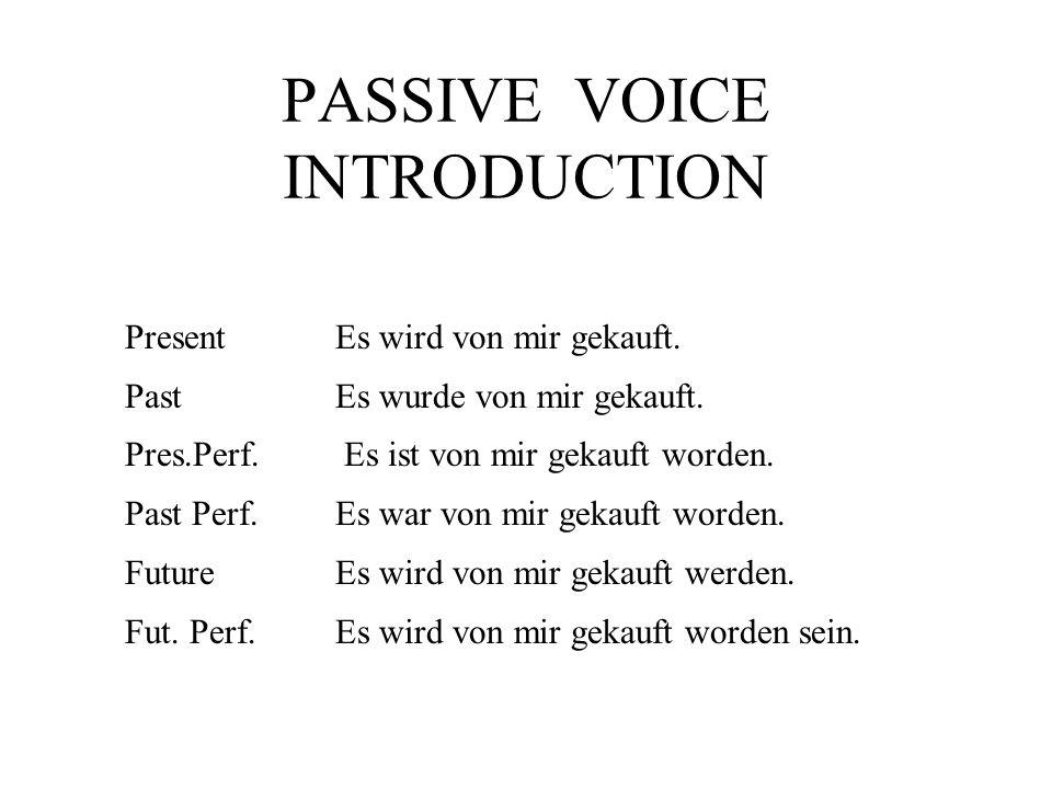 PASSIVE VOICE INTRODUCTION Present Es wird von mir gekauft.