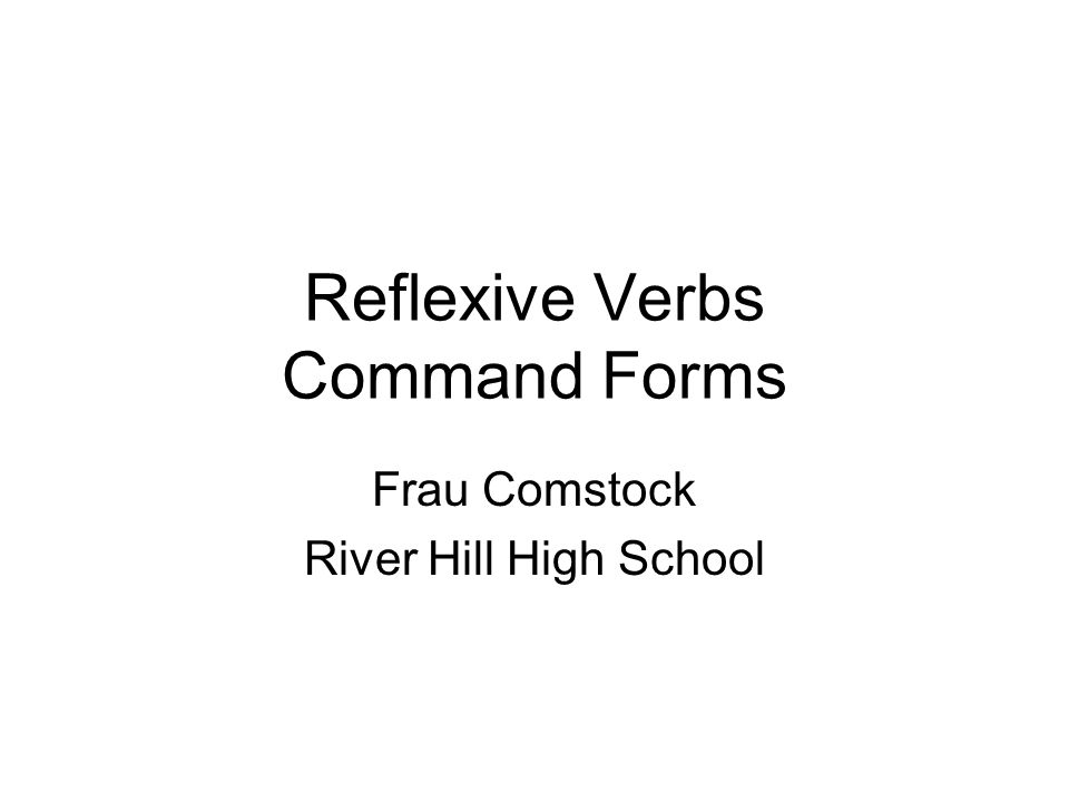 Reflexive Verbs Command Forms Frau Comstock River Hill High School