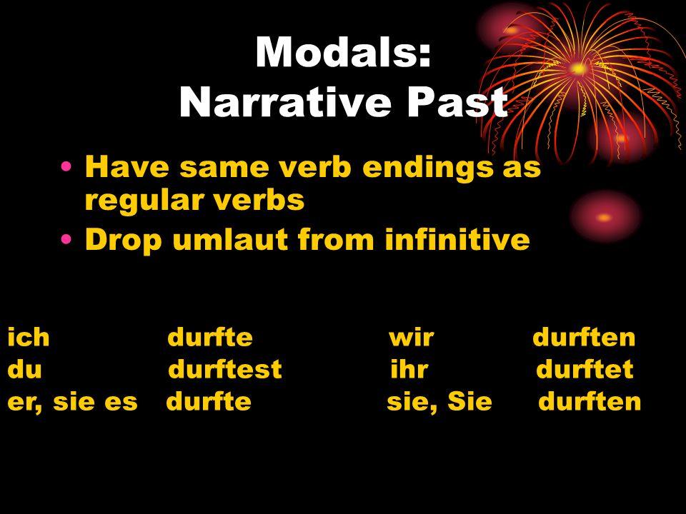 Modals: Narrative Past Have same verb endings as regular verbs Drop umlaut from infinitive ich durfte wir durften du durftest ihr durftet er, sie es d