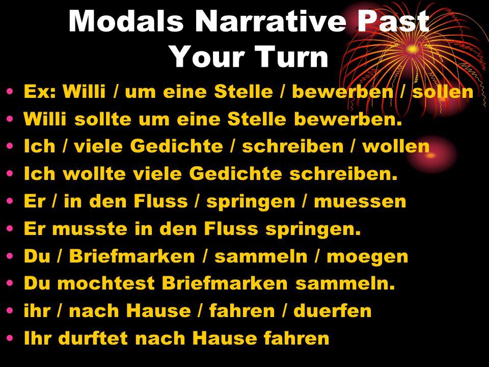 Modals Narrative Past Your Turn Ex: Willi / um eine Stelle / bewerben / sollen Willi sollte um eine Stelle bewerben. Ich / viele Gedichte / schreiben