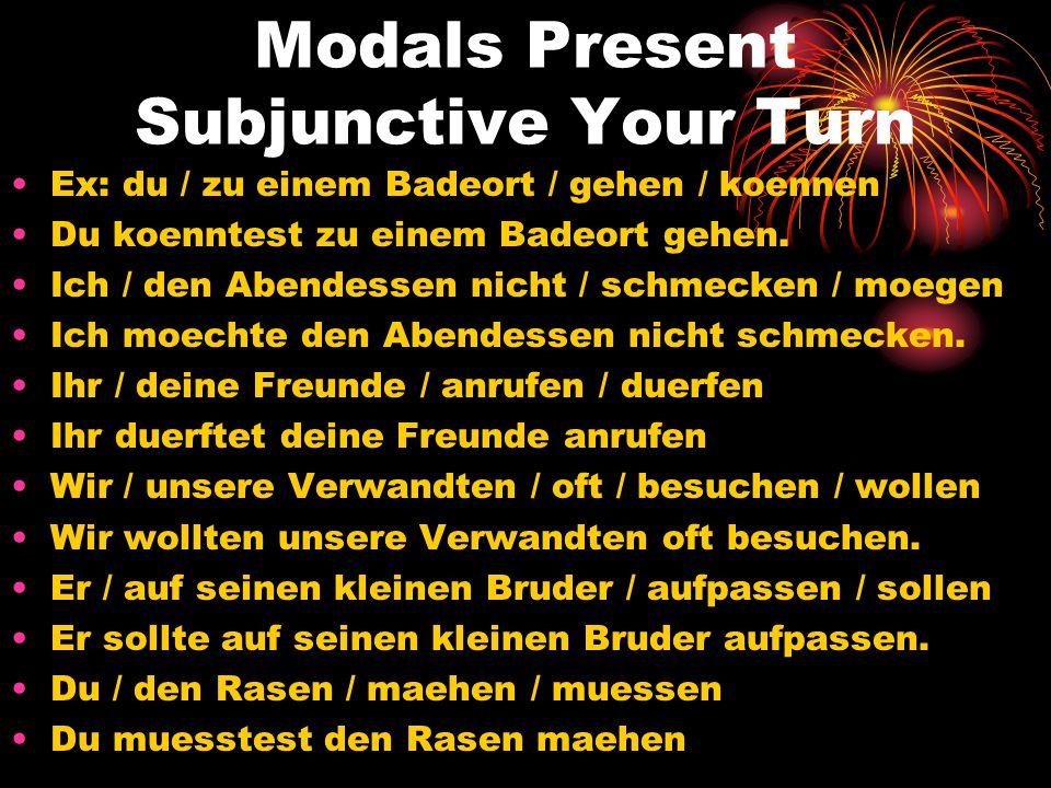 Modals Present Subjunctive Your Turn Ex: du / zu einem Badeort / gehen / koennen Du koenntest zu einem Badeort gehen. Ich / den Abendessen nicht / sch