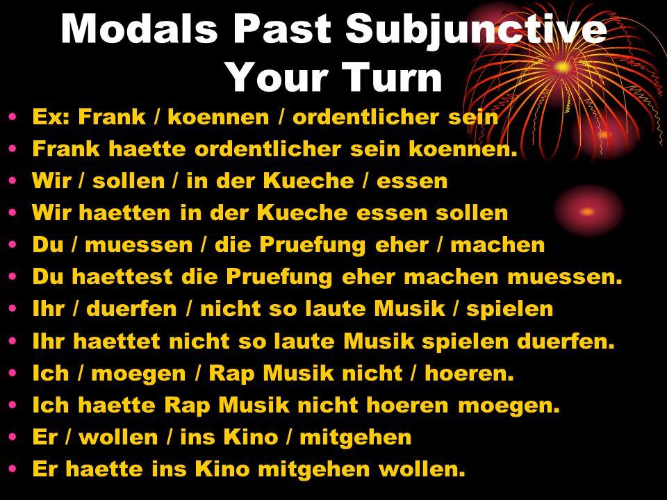 Modals Past Subjunctive Your Turn Ex: Frank / koennen / ordentlicher sein Frank haette ordentlicher sein koennen. Wir / sollen / in der Kueche / essen