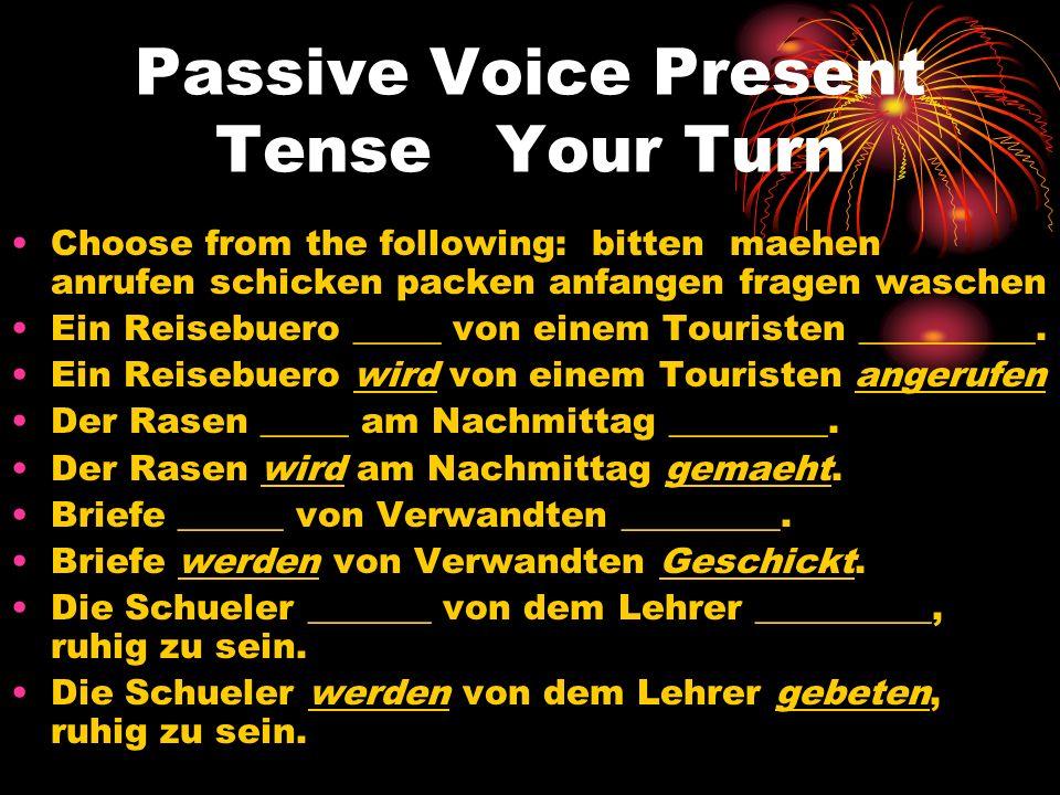 Passive Voice Present Tense Your Turn Choose from the following: bitten maehen anrufen schicken packen anfangen fragen waschen Ein Reisebuero _____ vo