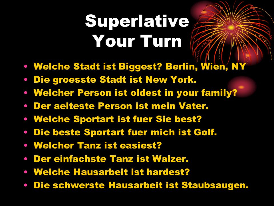 Superlative Your Turn Welche Stadt ist Biggest? Berlin, Wien, NY Die groesste Stadt ist New York. Welcher Person ist oldest in your family? Der aeltes