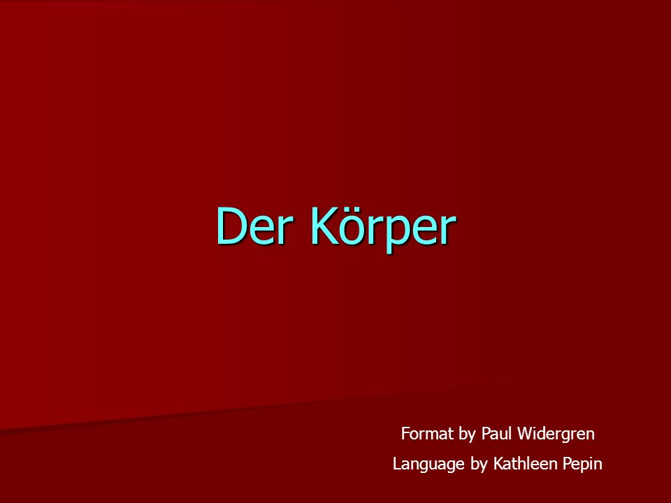 Der Körper Format by Paul Widergren Language by Kathleen Pepin